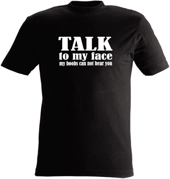 T-shirt talk to my face my boobs can not hear you nr 112