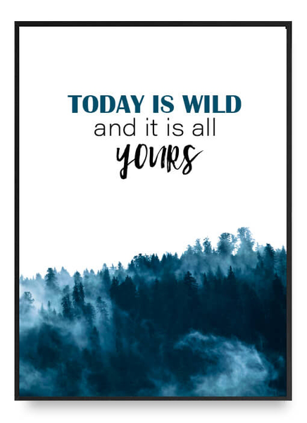 Today is wild poster a4