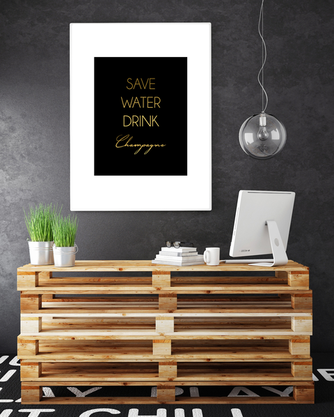 Poster - - - SAVE WATER DRINK CHAMPAGNE no.9 21x30cm b8775c