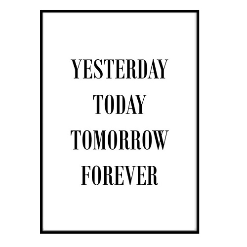 Poster - Yesterday today tomorrow forever A4 21x30cm
