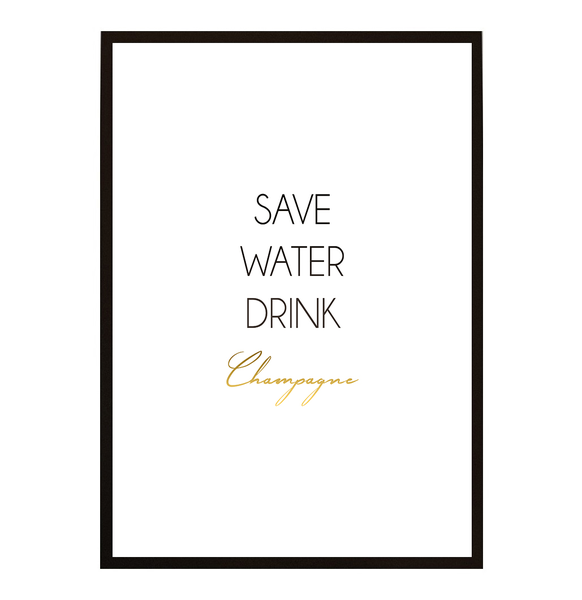 Poster - SAVE WATER DRINK CHAMPAGNE no.10 21x30cm