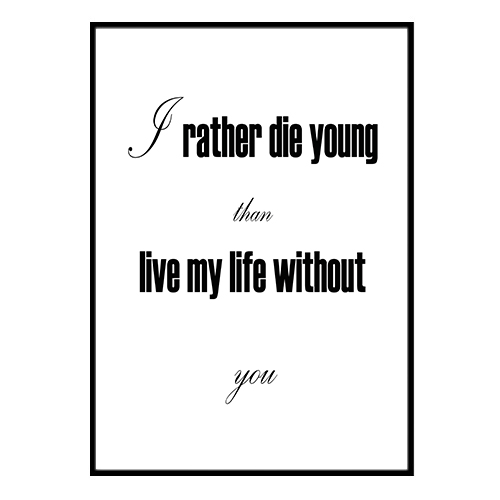 Poster - I rather die young than live my life no.1 40x50cm