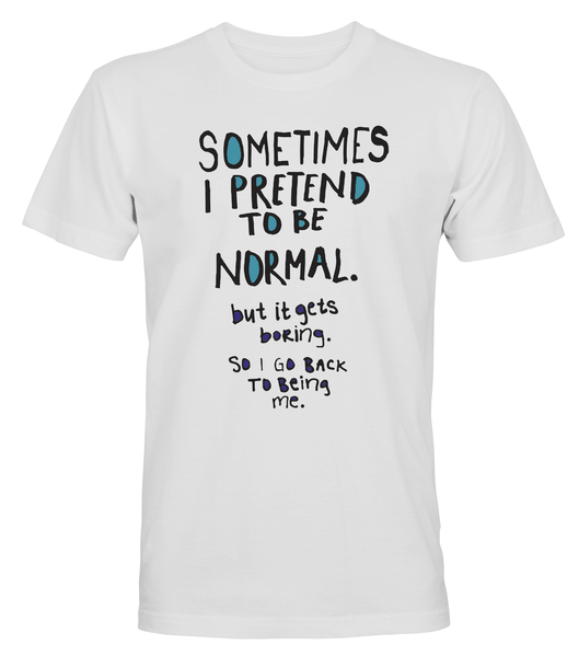 Sometimes I Pretend To Be Normal - T-SHIRT - HERR