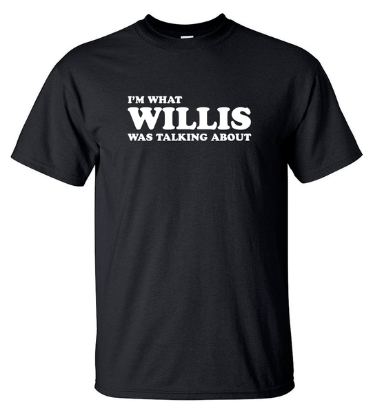 T-shirt - What Willis Was Talking About - HERR