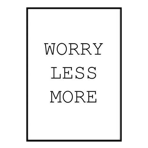 Poster - - - Worry less more A4 21x30cm 5c2ca9