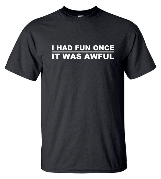 T-shirt - I Had Fun Once It Was Awful - HERR
