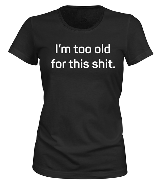 Too Old For This Shit - T-SHIRT - DAM