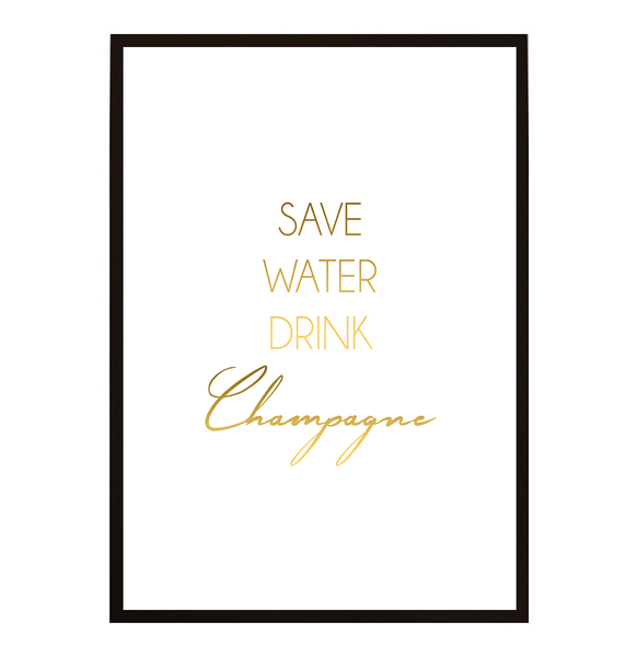 Poster - SAVE WATER WATER WATER DRINK CHAMPAGNE no.12 30x40cm eb0ea1