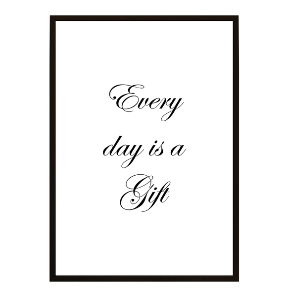 Poster - Every day is a gift 21x30cm