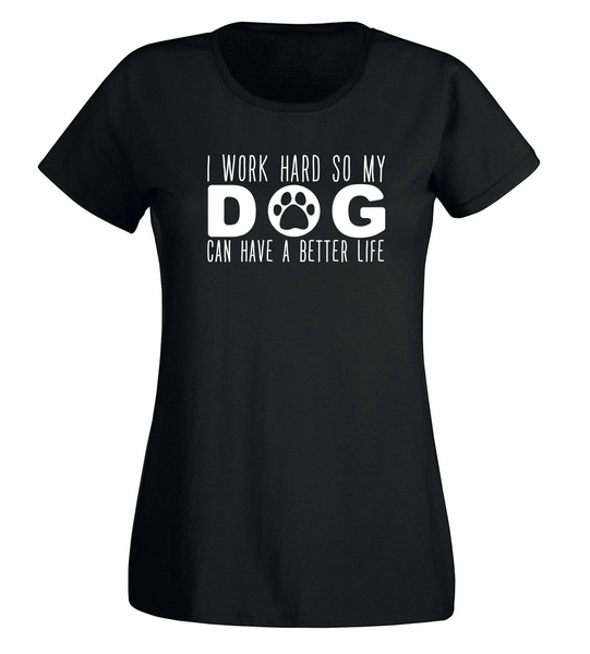 T-shirt - I Work Hard So My Dog Can Have A Better Life - DAM