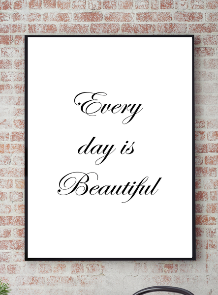 Poster Poster Poster - Every day is beautiful 40x50cm 1d6824