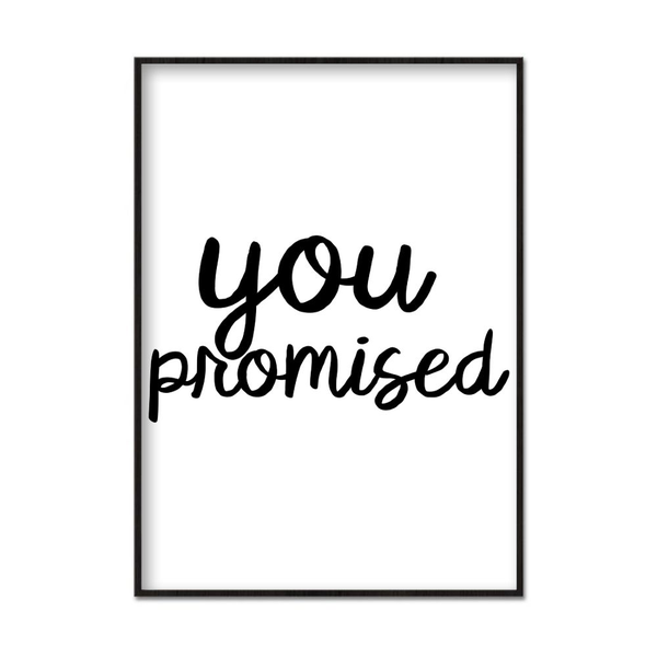 Poster A4 21x30cm You Promised