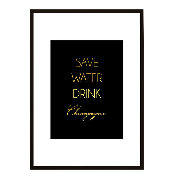 Poster - SAVE WATER DRINK CHAMPAGNE no.9 21x30cm