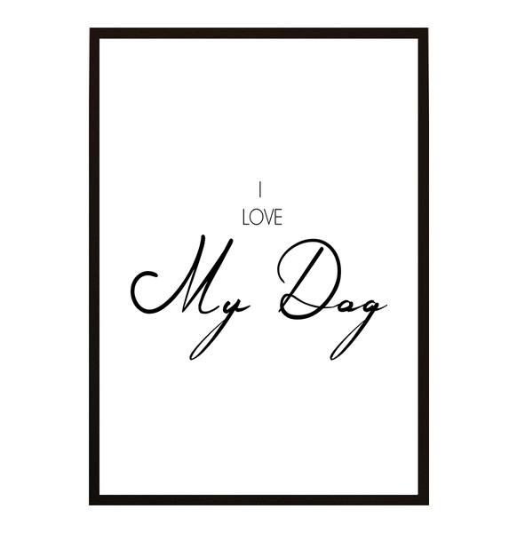 Poster - I love My Dog A3 30x40cm