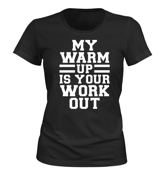 T-shirt my warmup is your workout dam