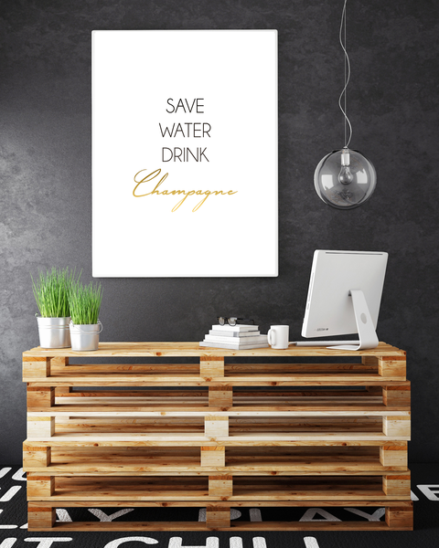 Poster - - - SAVE WATER DRINK CHAMPAGNE no.11 40x50cm 7a5ac7