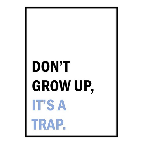 Poster - Dont grow up it´s a trap blå 40x50cm