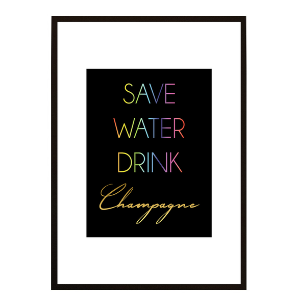 Poster - SAVE WATER DRINK CHAMPAGNE no.2 30x40cm